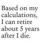 retire after die.jpg