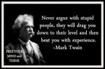 Mark Twain - Never argue with stupid people.jpg
